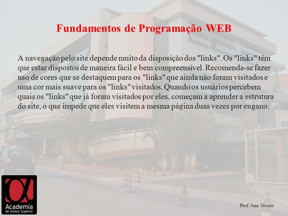 Prof. Jean Morais Fundamentos de Programação WEB A navegação pelo site depende muito da disposição dos