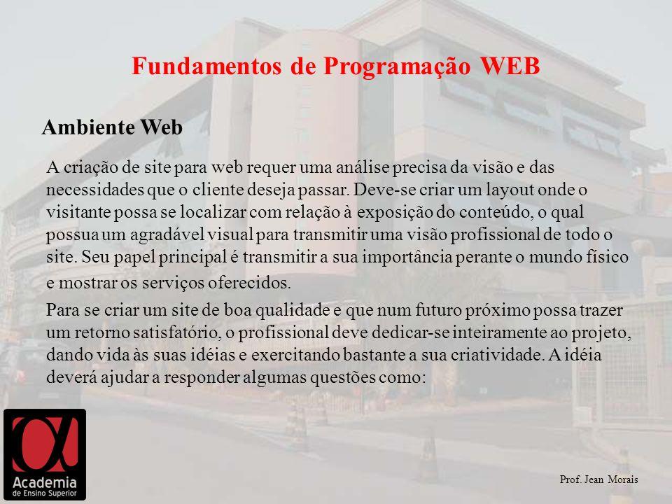 Ambiente Web Prof. Jean Morais A criação de site para web requer uma análise precisa da visão e das necessidades que o cliente deseja passar. Deve-se