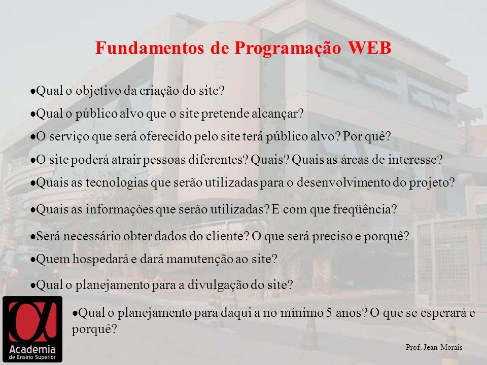 Qual o objetivo da criação do site? Prof. Jean Morais Fundamentos de Programação WEB Qual o público alvo que o site pretende alcançar? O serviço que s