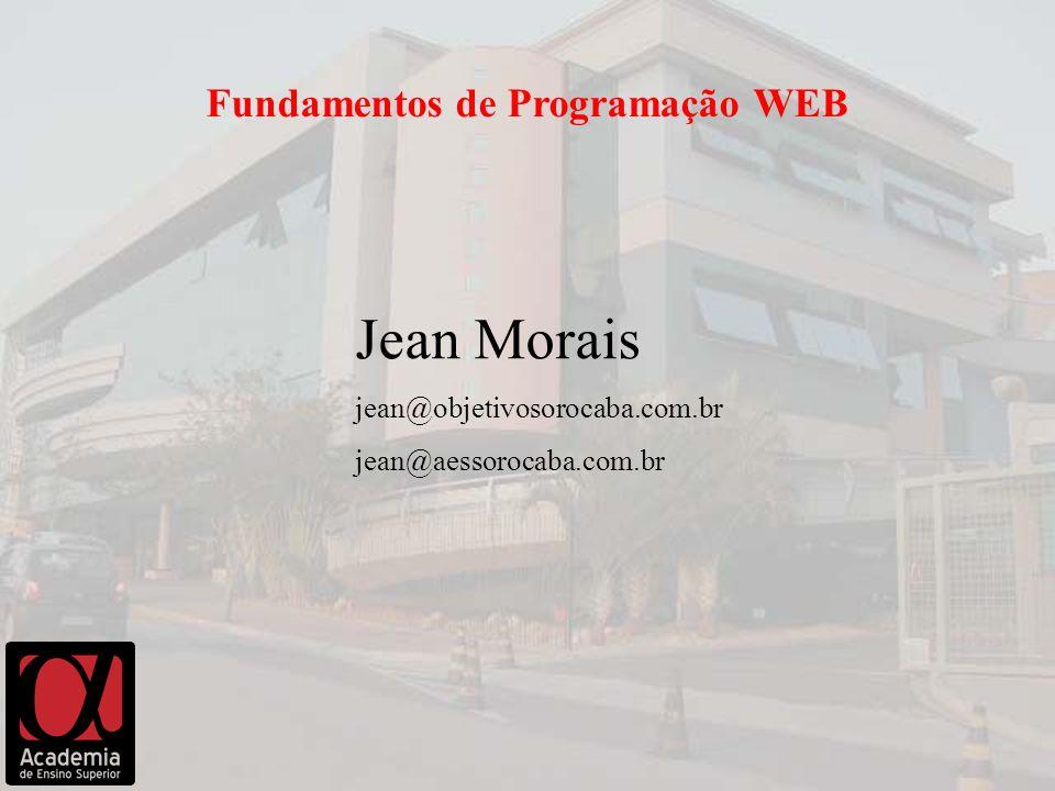 Jean Morais jean@objetivosorocaba.com.br jean@aessorocaba.com.br Fundamentos de Programação WEB