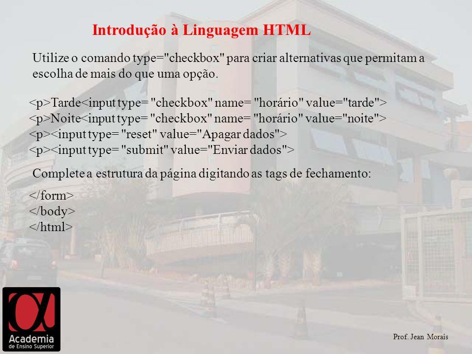 Prof. Jean Morais Introdução à Linguagem HTML Utilize o comando type=