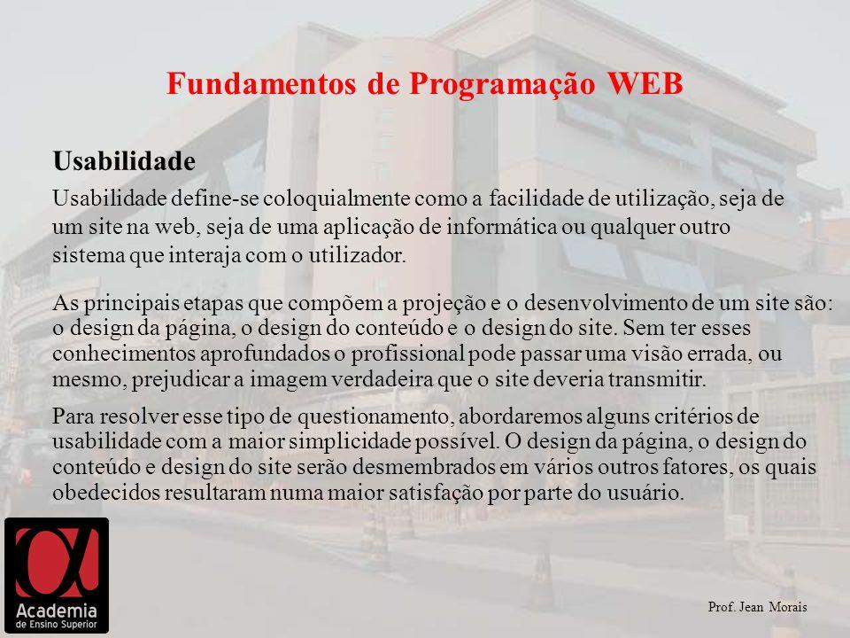 Usabilidade Prof. Jean Morais Usabilidade define-se coloquialmente como a facilidade de utilização, seja de um site na web, seja de uma aplicação de i