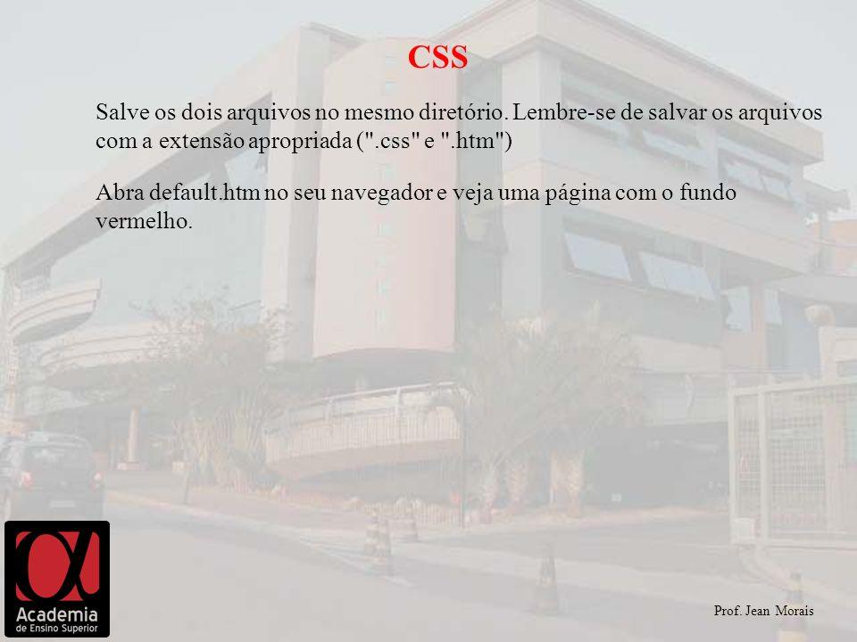 Prof. Jean Morais CSS Salve os dois arquivos no mesmo diretório. Lembre-se de salvar os arquivos com a extensão apropriada (