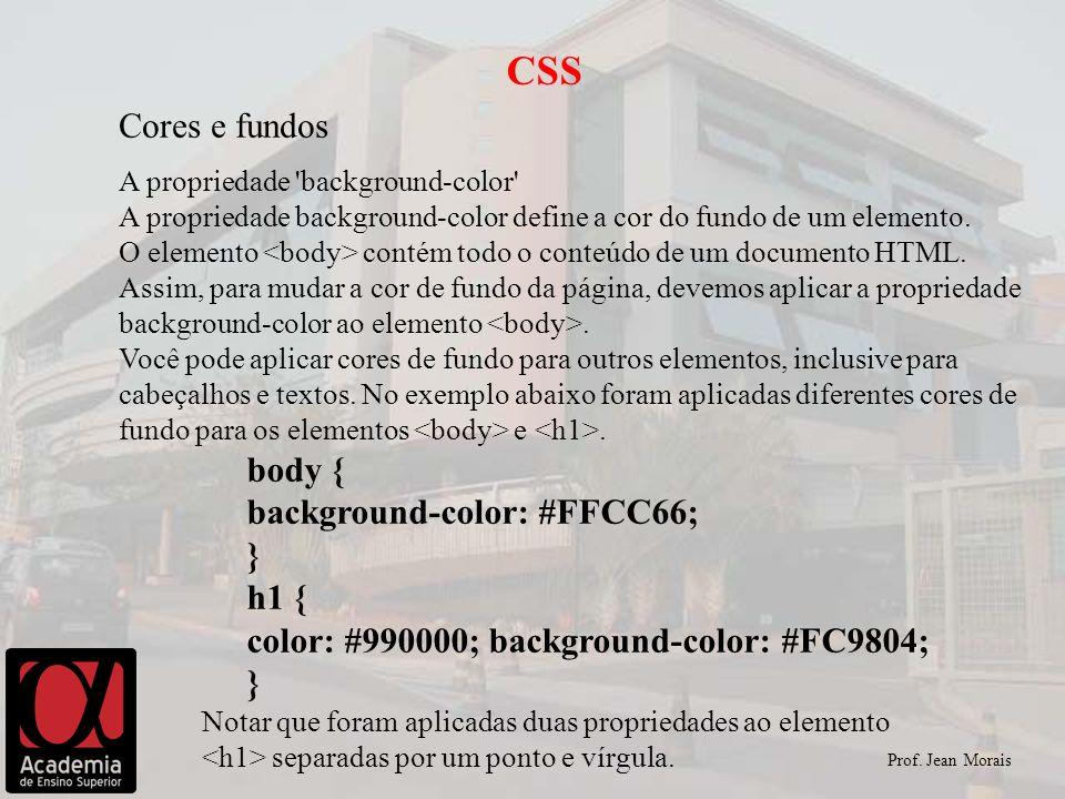 Prof. Jean Morais CSS Cores e fundos A propriedade 'background-color' A propriedade background-color define a cor do fundo de um elemento. O elemento