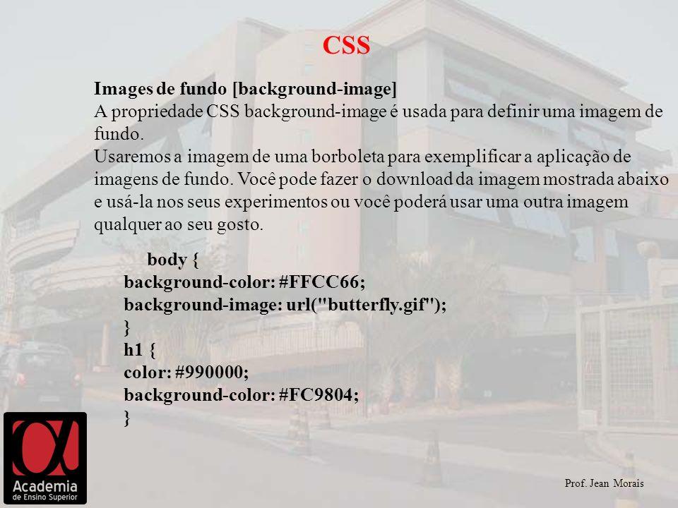 Prof. Jean Morais CSS Images de fundo [background-image] A propriedade CSS background-image é usada para definir uma imagem de fundo. Usaremos a image