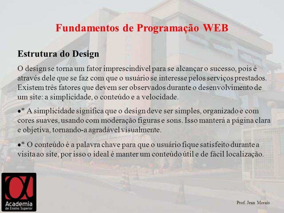 Estrutura do Design Prof. Jean Morais O design se torna um fator imprescindível para se alcançar o sucesso, pois é através dele que se faz com que o u