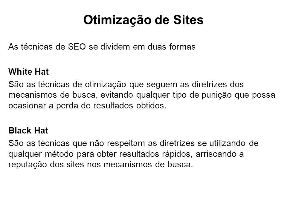 Otimização de Sites As técnicas de SEO se dividem em duas formas White Hat São as técnicas de otimização que seguem as diretrizes dos mecanismos de bu