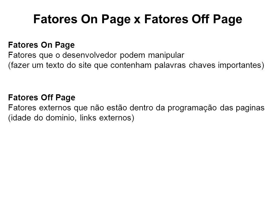 Fatores On Page x Fatores Off Page Fatores On Page Fatores que o desenvolvedor podem manipular (fazer um texto do site que contenham palavras chaves i