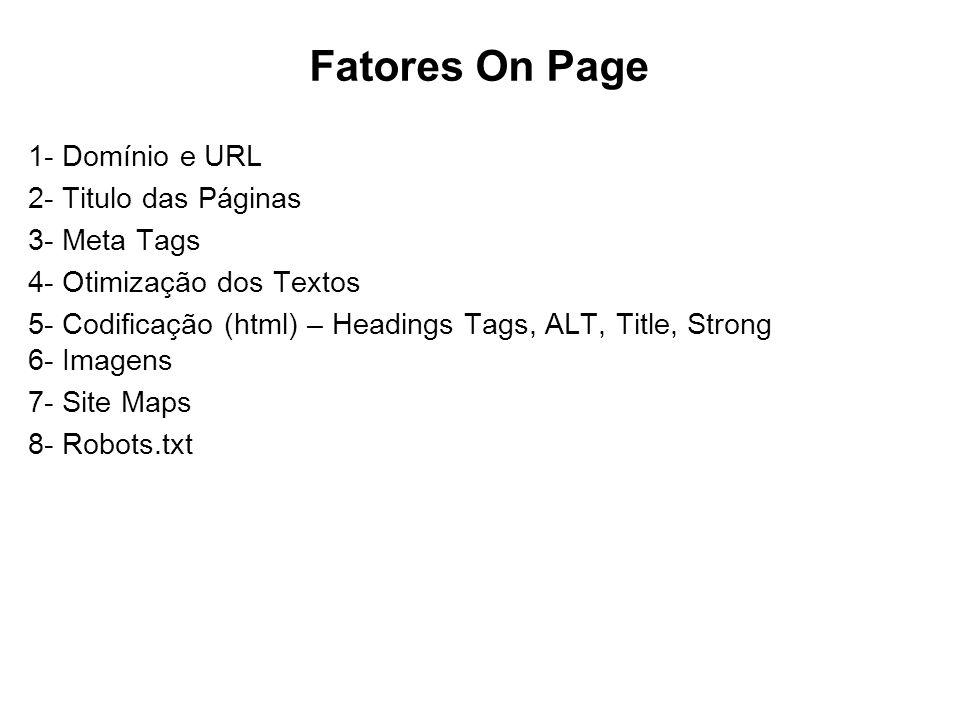 Fatores On Page 1- Domínio e URL 2- Titulo das Páginas 3- Meta Tags 4- Otimização dos Textos 5- Codificação (html) – Headings Tags, ALT, Title, Strong