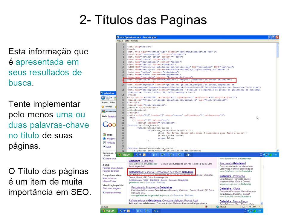 2- Títulos das Paginas Esta informação que é apresentada em seus resultados de busca. Tente implementar pelo menos uma ou duas palavras-chave no títul