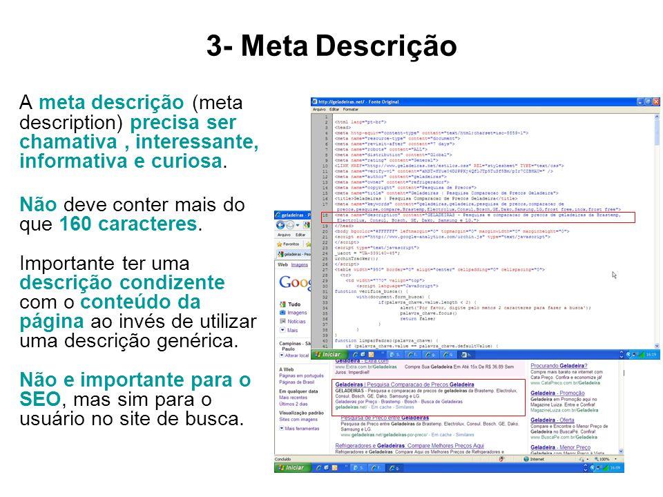 3- Meta Descrição A meta descrição (meta description) precisa ser chamativa, interessante, informativa e curiosa. Não deve conter mais do que 160 cara