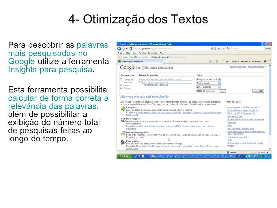 4- Otimização dos Textos Para descobrir as palavras mais pesquisadas no Google utilize a ferramenta Insights para pesquisa. Esta ferramenta possibilit