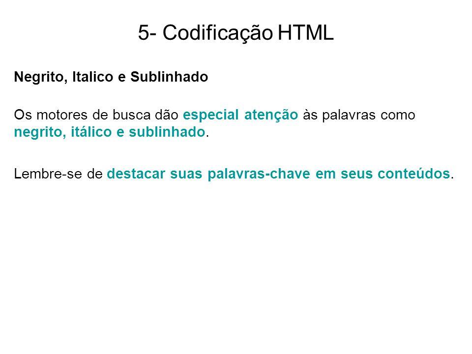 5- Codificação HTML Negrito, Italico e Sublinhado Os motores de busca dão especial atenção às palavras como negrito, itálico e sublinhado. Lembre-se d