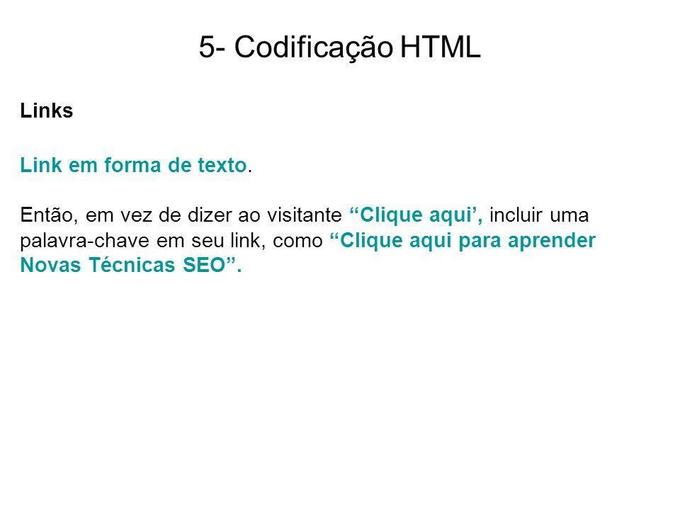 5- Codificação HTML Links Link em forma de texto. Então, em vez de dizer ao visitante Clique aqui, incluir uma palavra-chave em seu link, como Clique