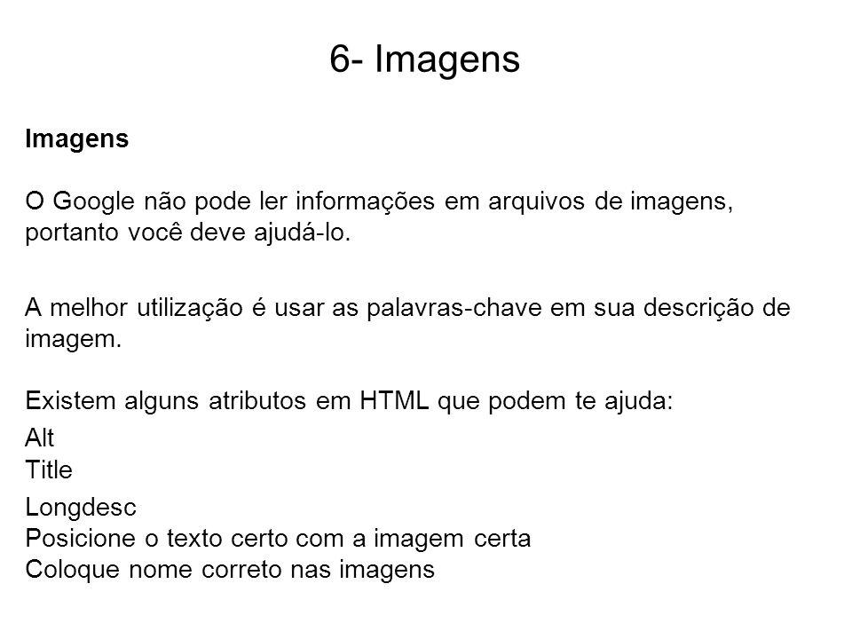 6- Imagens Imagens O Google não pode ler informações em arquivos de imagens, portanto você deve ajudá-lo. A melhor utilização é usar as palavras-chave