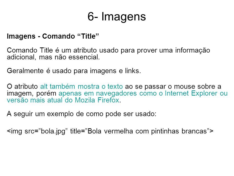 6- Imagens Imagens - Comando Title Comando Title é um atributo usado para prover uma informação adicional, mas não essencial. Geralmente é usado para