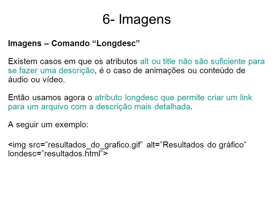 6- Imagens Imagens – Comando Longdesc Existem casos em que os atributos alt ou title não são suficiente para se fazer uma descrição, é o caso de anima