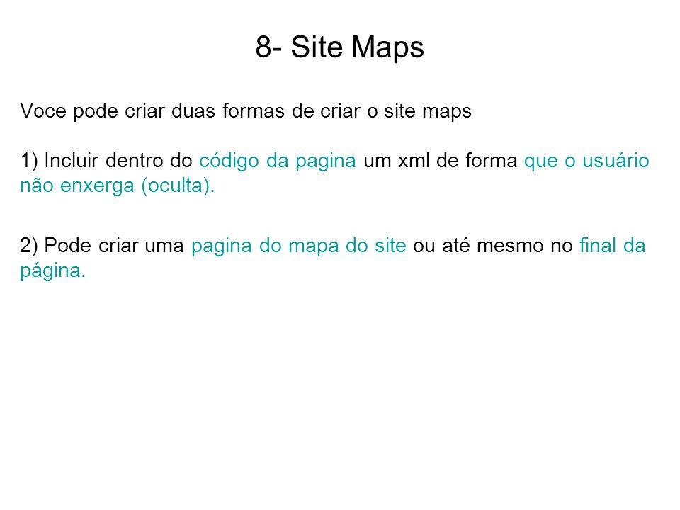 8- Site Maps Voce pode criar duas formas de criar o site maps 1) Incluir dentro do código da pagina um xml de forma que o usuário não enxerga (oculta)