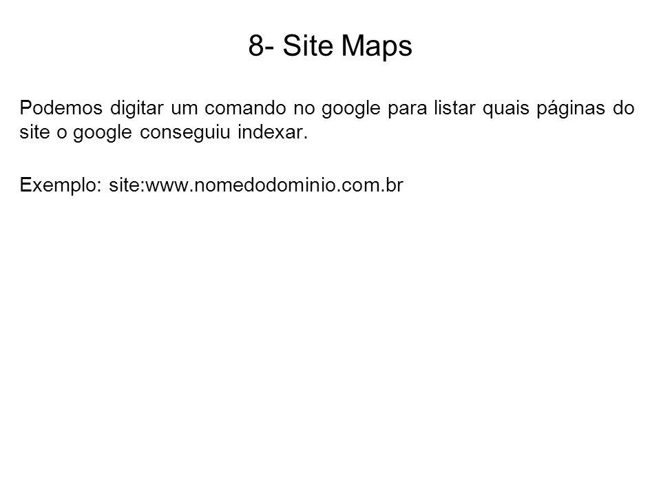 8- Site Maps Podemos digitar um comando no google para listar quais páginas do site o google conseguiu indexar. Exemplo: site:www.nomedodominio.com.br