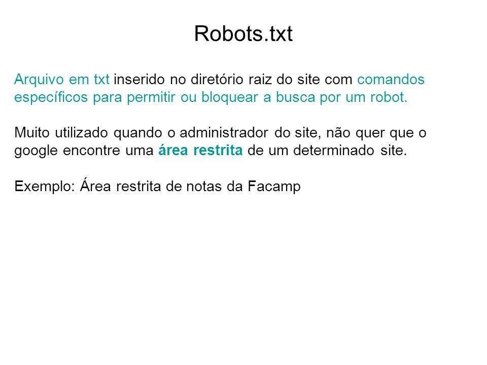 Robots.txt Arquivo em txt inserido no diretório raiz do site com comandos específicos para permitir ou bloquear a busca por um robot. Muito utilizado