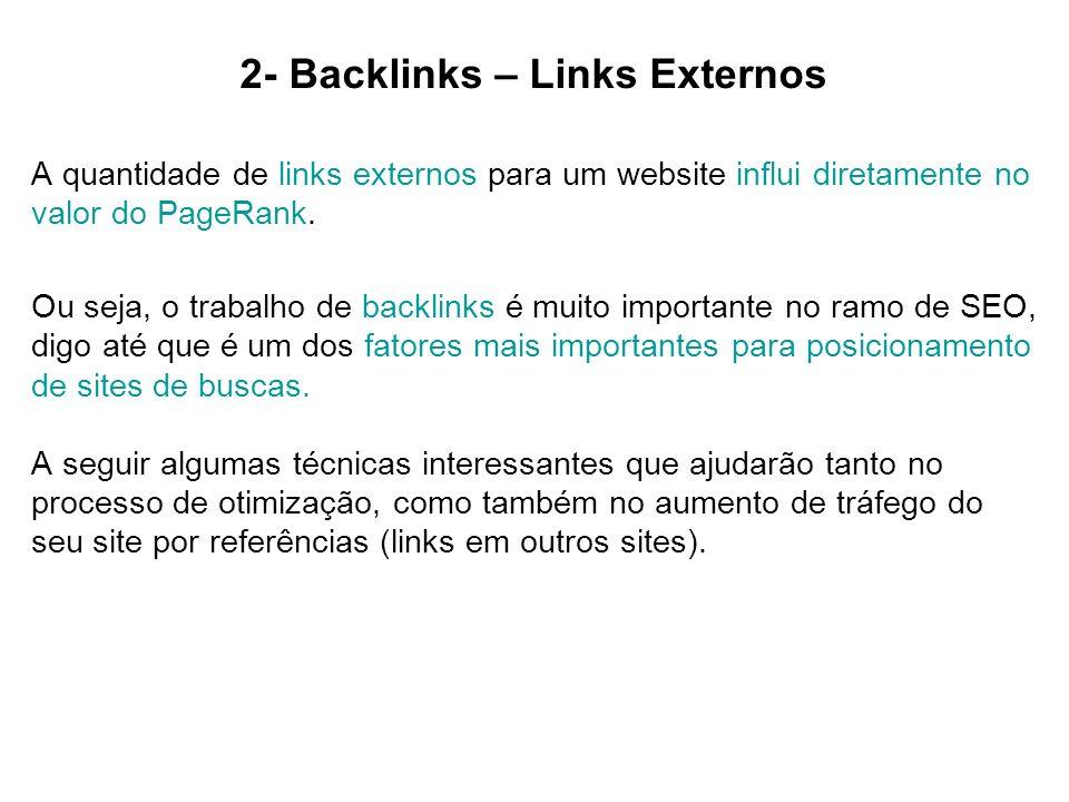 2- Backlinks – Links Externos A quantidade de links externos para um website influi diretamente no valor do PageRank. Ou seja, o trabalho de backlinks