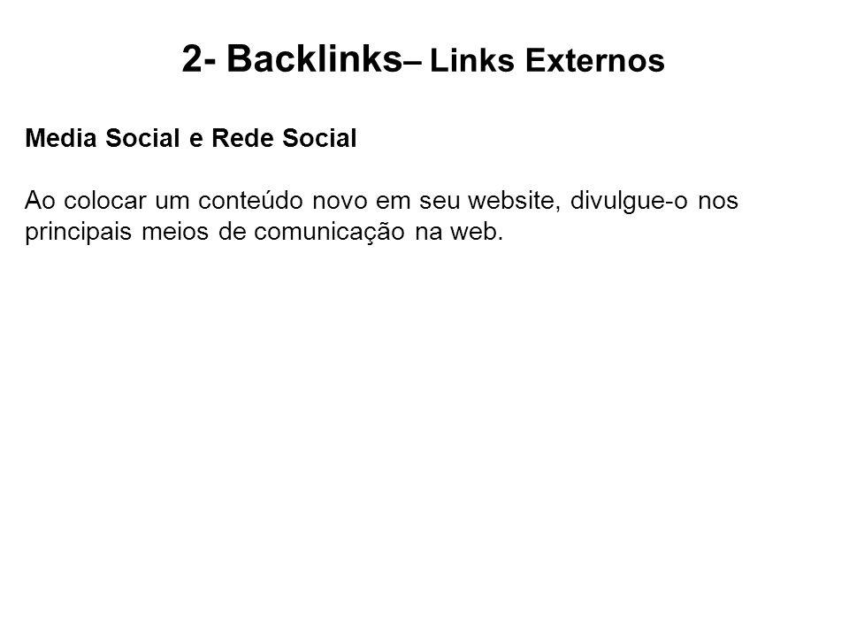 2- Backlinks – Links Externos Media Social e Rede Social Ao colocar um conteúdo novo em seu website, divulgue-o nos principais meios de comunicação na