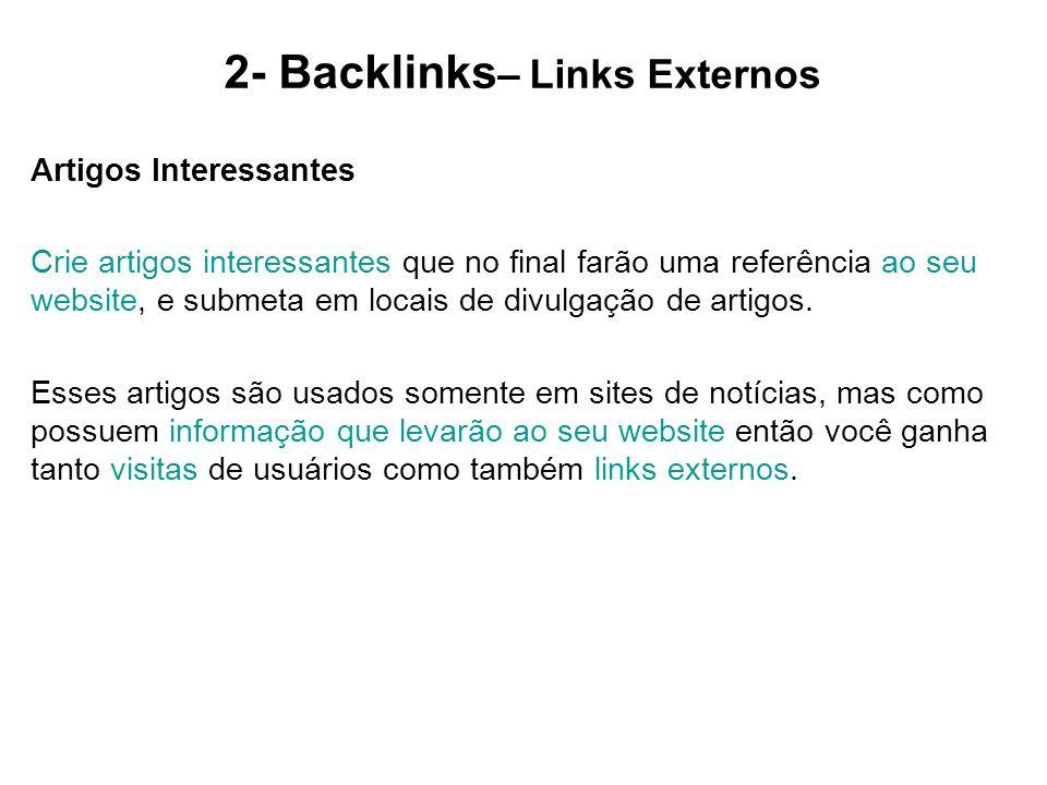 2- Backlinks – Links Externos Artigos Interessantes Crie artigos interessantes que no final farão uma referência ao seu website, e submeta em locais d