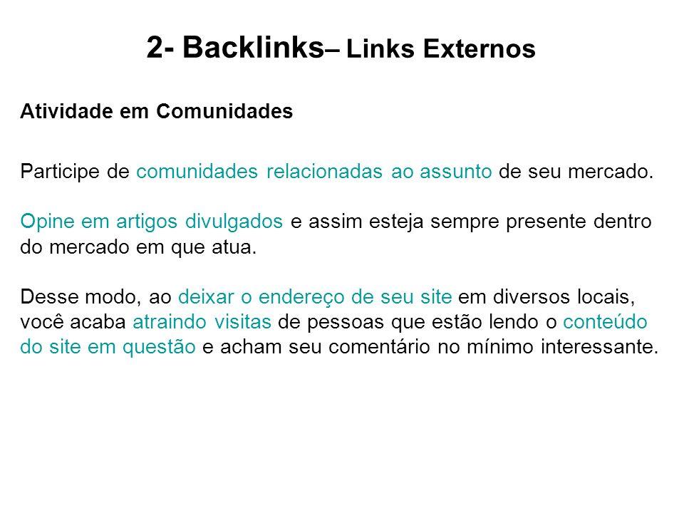 2- Backlinks – Links Externos Atividade em Comunidades Participe de comunidades relacionadas ao assunto de seu mercado. Opine em artigos divulgados e