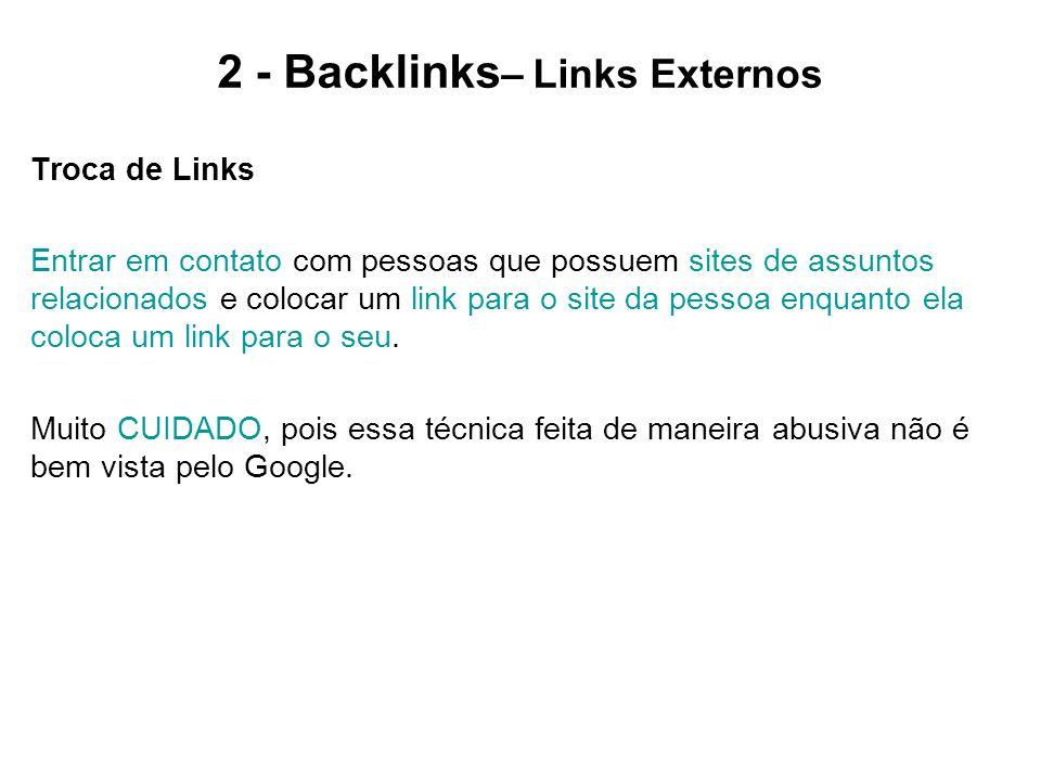 2 - Backlinks – Links Externos Troca de Links Entrar em contato com pessoas que possuem sites de assuntos relacionados e colocar um link para o site d