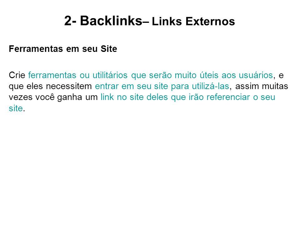 2- Backlinks – Links Externos Ferramentas em seu Site Crie ferramentas ou utilitários que serão muito úteis aos usuários, e que eles necessitem entrar
