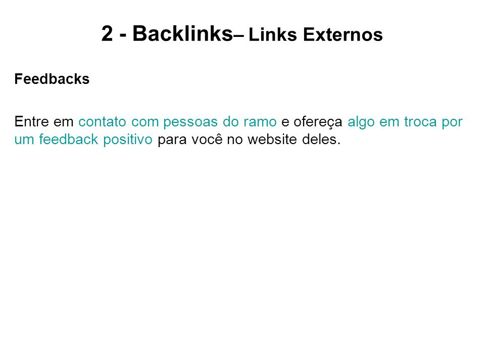2 - Backlinks – Links Externos Feedbacks Entre em contato com pessoas do ramo e ofereça algo em troca por um feedback positivo para você no website de
