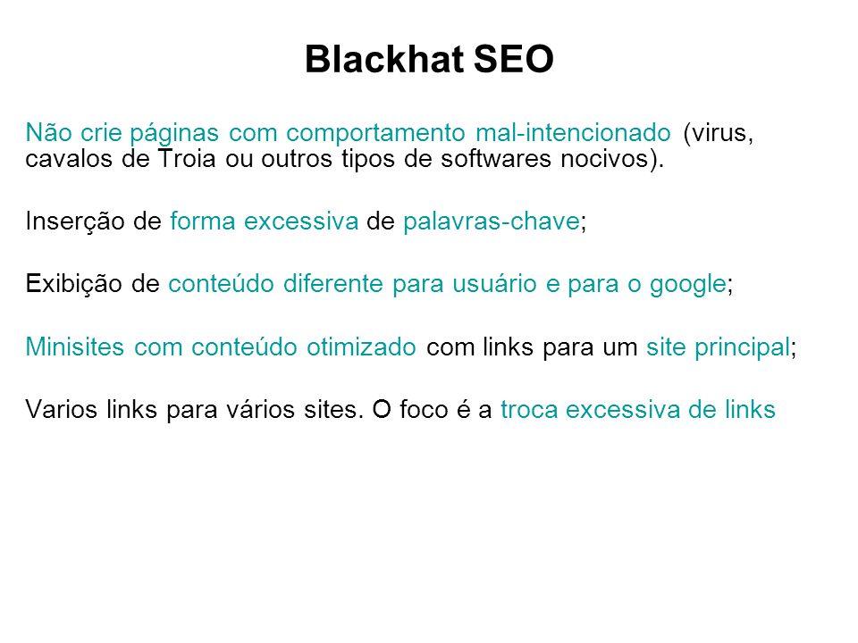 Blackhat SEO Não crie páginas com comportamento mal-intencionado (virus, cavalos de Troia ou outros tipos de softwares nocivos). Inserção de forma exc