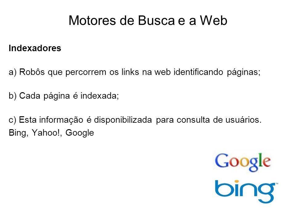 Motores de Busca e a Web Indexadores a) Robôs que percorrem os links na web identificando páginas; b) Cada página é indexada; c) Esta informação é dis