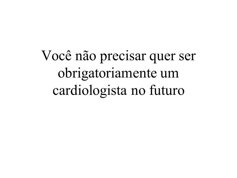 Você não precisar quer ser obrigatoriamente um cardiologista no futuro