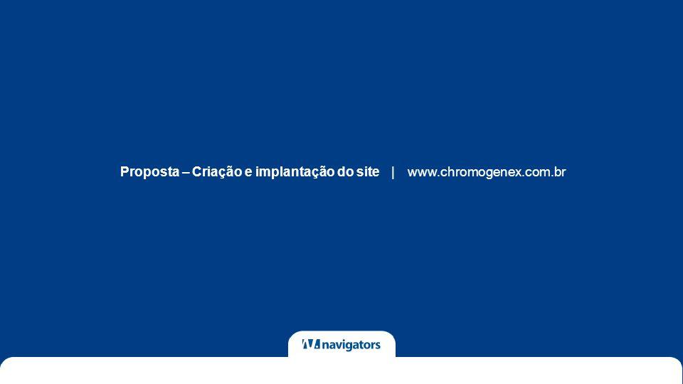 Proposta – Criação e implantação do sitewww.chromogenex.com.br|