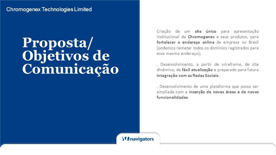 Chromogenex Technologies Limited Proposta/ Objetivos de Comunicação Criação de um site único para apresentação institucional da Chromogenex e seus pro