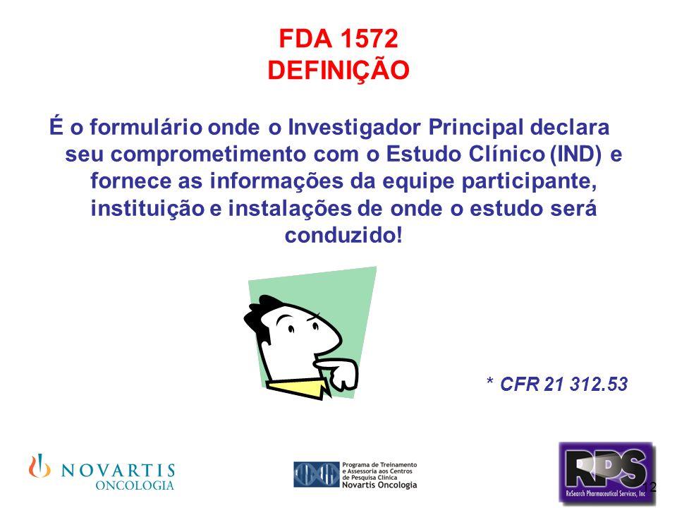 12 FDA 1572 DEFINIÇÃO É o formulário onde o Investigador Principal declara seu comprometimento com o Estudo Clínico (IND) e fornece as informações da