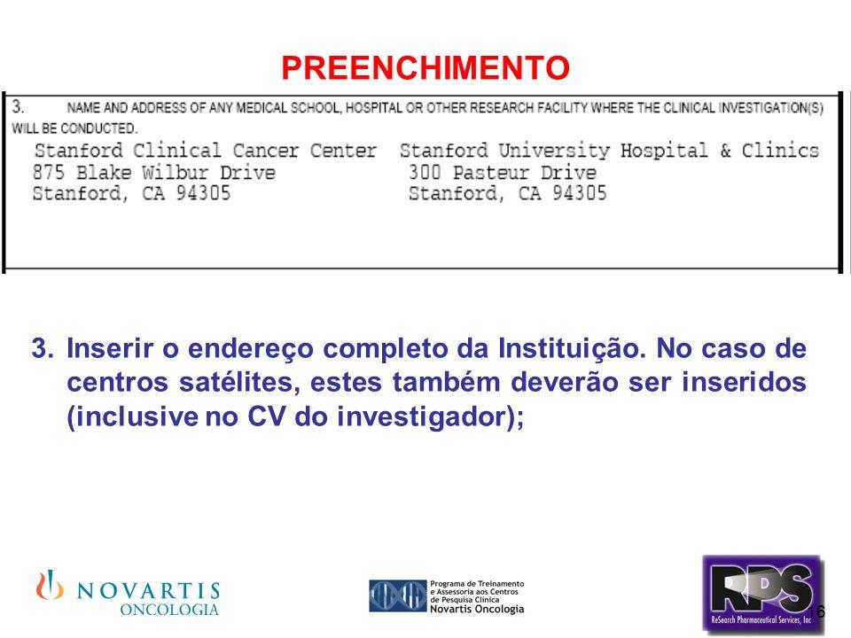 16 PREENCHIMENTO Inserir o endereço completo da Instituição. No caso de centros satélites, estes também deverão ser inseridos (inclusive no CV do inve