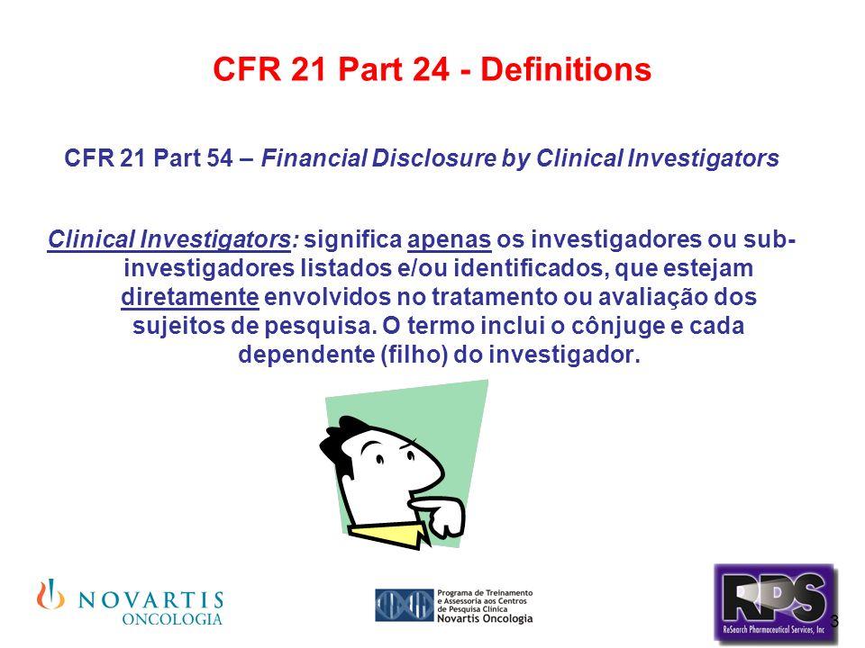 3 CFR 21 Part 24 - Definitions CFR 21 Part 54 – Financial Disclosure by Clinical Investigators Clinical Investigators: significa apenas os investigado
