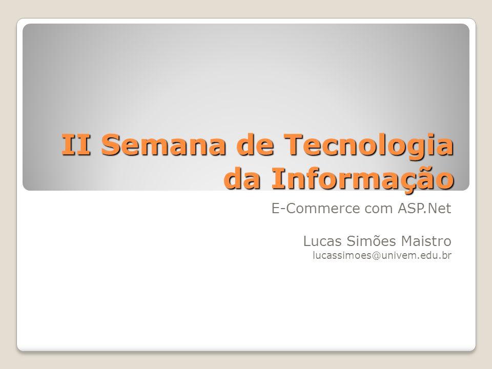II Semana de Tecnologia da Informação E-Commerce com ASP.Net Lucas Simões Maistro lucassimoes@univem.edu.br
