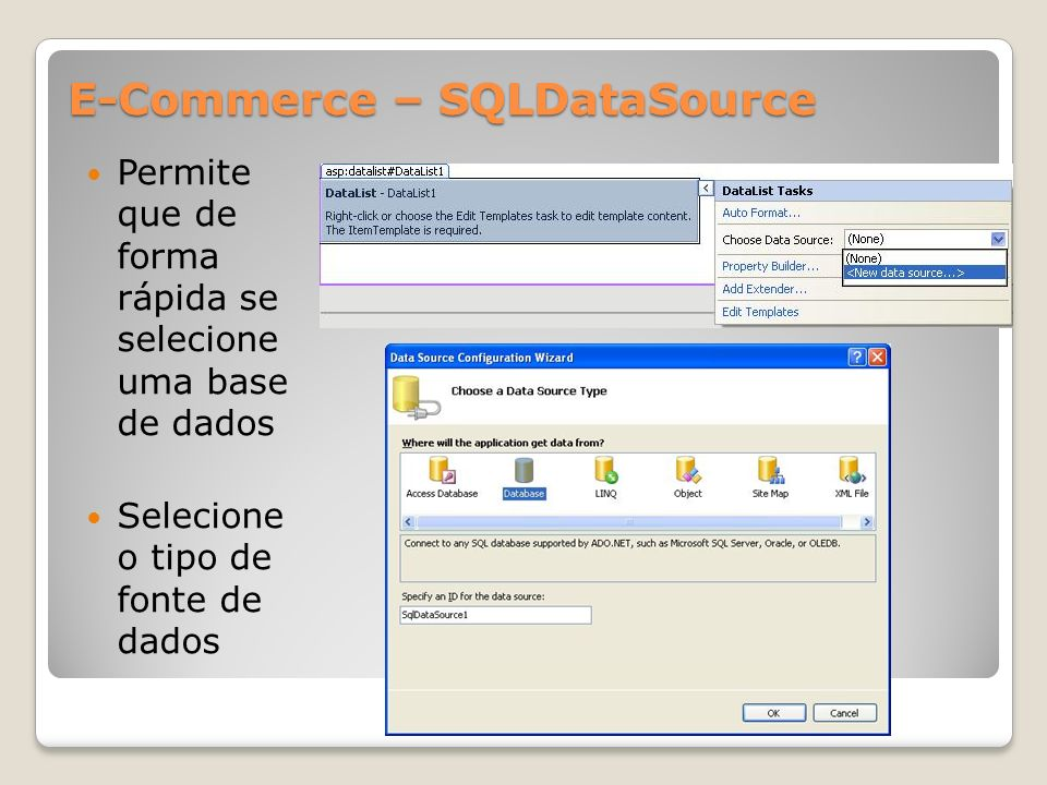 E-Commerce – SQLDataSource Permite que de forma rápida se selecione uma base de dados Selecione o tipo de fonte de dados