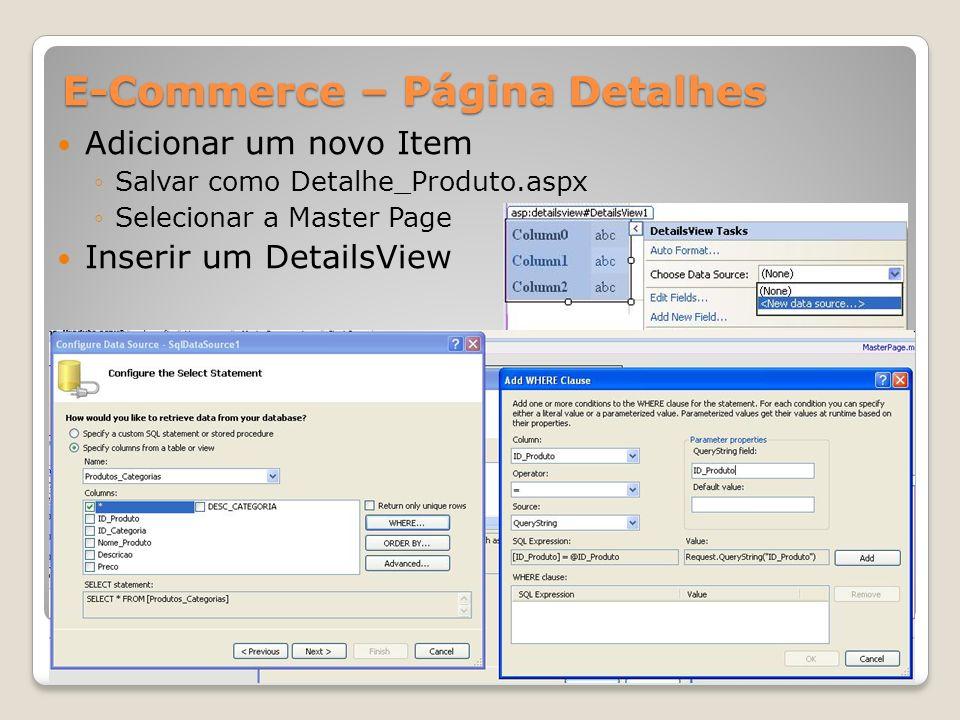 E-Commerce – Página Detalhes Adicionar um novo Item Salvar como Detalhe_Produto.aspx Selecionar a Master Page Inserir um DetailsView