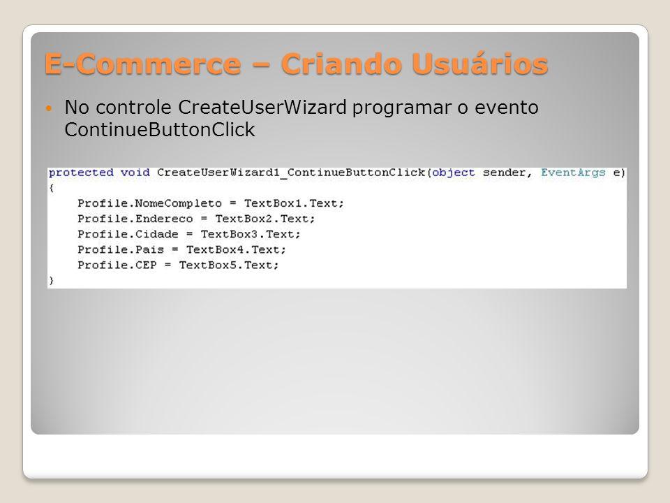 E-Commerce – Criando Usuários No controle CreateUserWizard programar o evento ContinueButtonClick