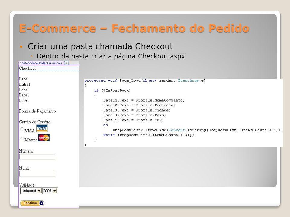 E-Commerce – Fechamento do Pedido Criar uma pasta chamada Checkout Dentro da pasta criar a página Checkout.aspx