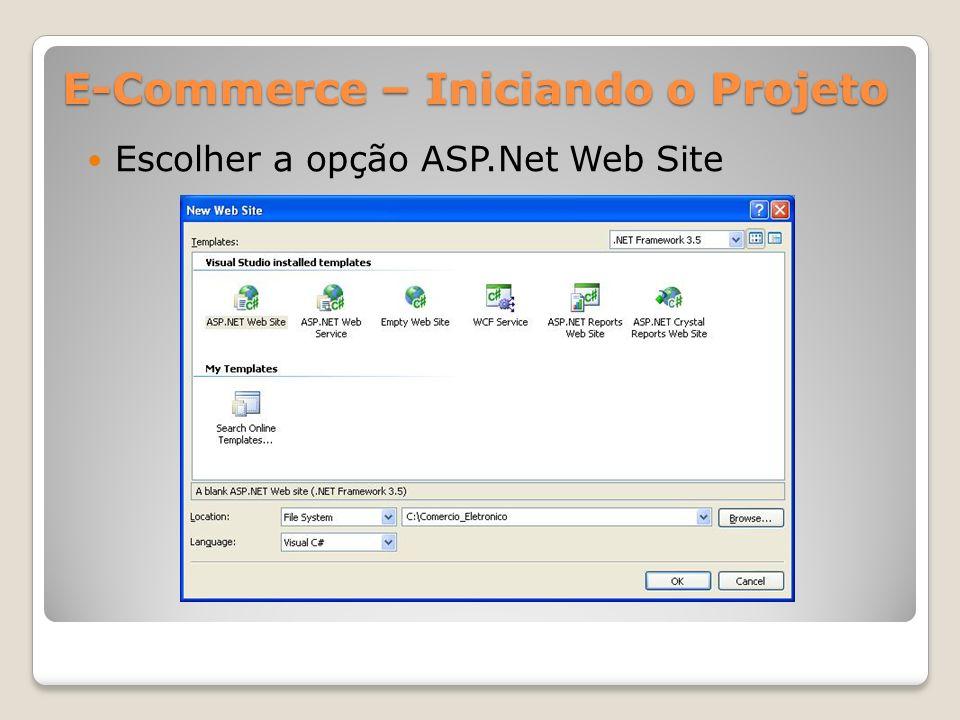 E-Commerce – Iniciando o Projeto Escolher a opção ASP.Net Web Site