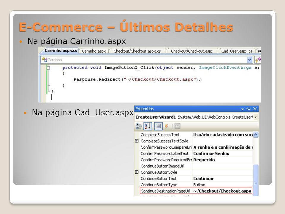 E-Commerce – Últimos Detalhes Na página Carrinho.aspx Na página Cad_User.aspx