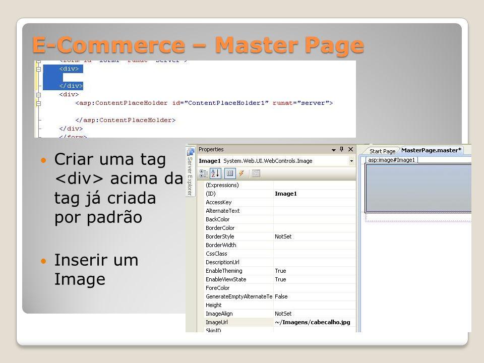E-Commerce – Master Page Criar uma tag acima da tag já criada por padrão Inserir um Image