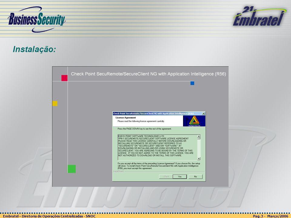 Pag. 3 - Março/2006 Embratel – Diretoria de Operações Centralizadas - SNOC Página 3 - março/2003 Embratel - Unidade Empresas - Confidencial Instalação