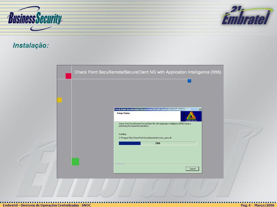Pag. 4 - Março/2006 Embratel – Diretoria de Operações Centralizadas - SNOC Página 4 - março/2003 Embratel - Unidade Empresas - Confidencial Instalação