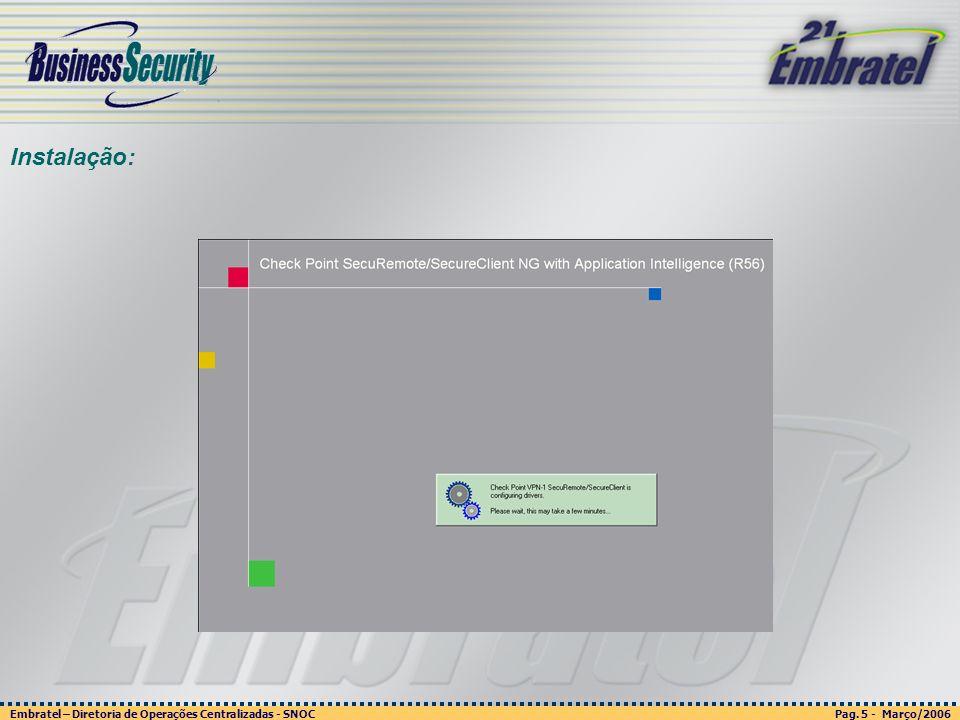 Pag. 5 - Março/2006 Embratel – Diretoria de Operações Centralizadas - SNOC Página 5 - março/2003 Embratel - Unidade Empresas - Confidencial Instalação